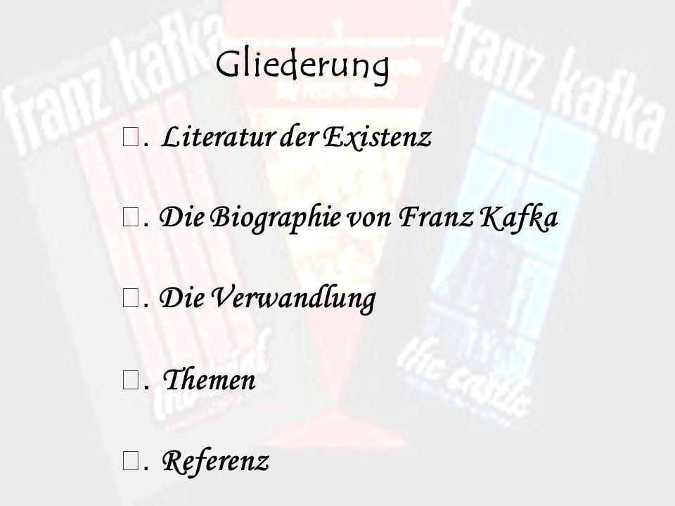 Gliederung Ⅰ. Literatur der Existenz Ⅱ. Die Biographie von Franz Kafka