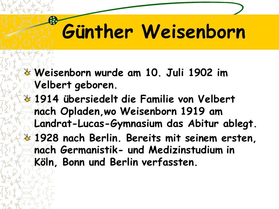 Günther Weisenborn Weisenborn wurde am 10. Juli 1902 im Velbert geboren.