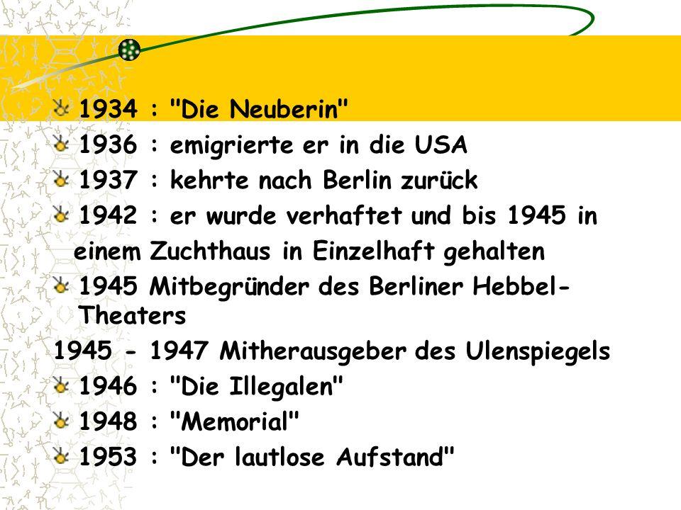 1934 : Die Neuberin 1936 : emigrierte er in die USA. 1937 : kehrte nach Berlin zurück. 1942 : er wurde verhaftet und bis 1945 in.