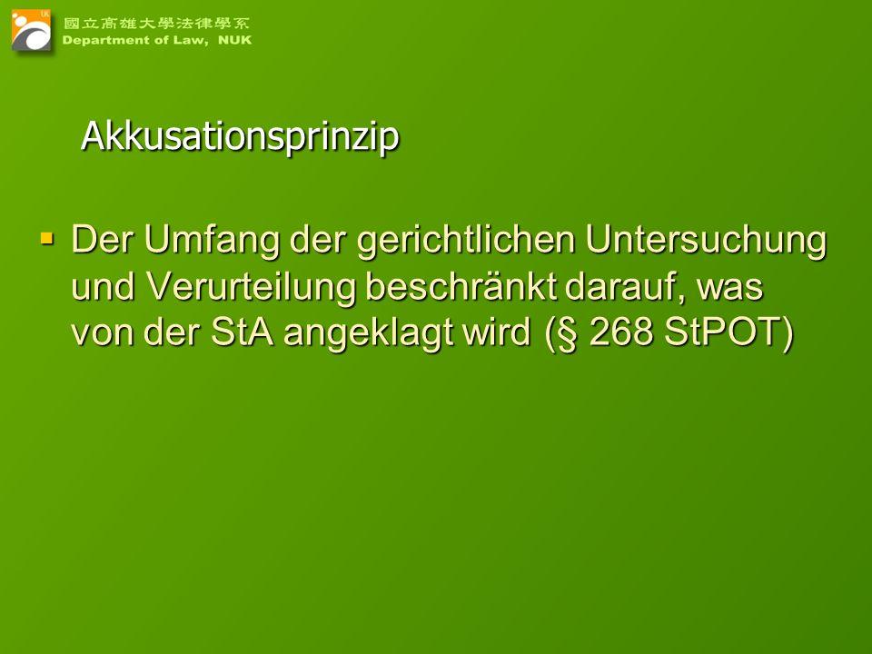 AkkusationsprinzipDer Umfang der gerichtlichen Untersuchung und Verurteilung beschränkt darauf, was von der StA angeklagt wird (§ 268 StPOT)
