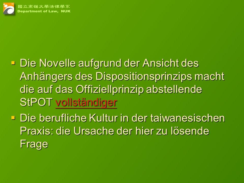 Die Novelle aufgrund der Ansicht des Anhängers des Dispositionsprinzips macht die auf das Offiziellprinzip abstellende StPOT vollständiger