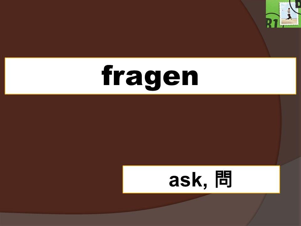 fragen ask, 問