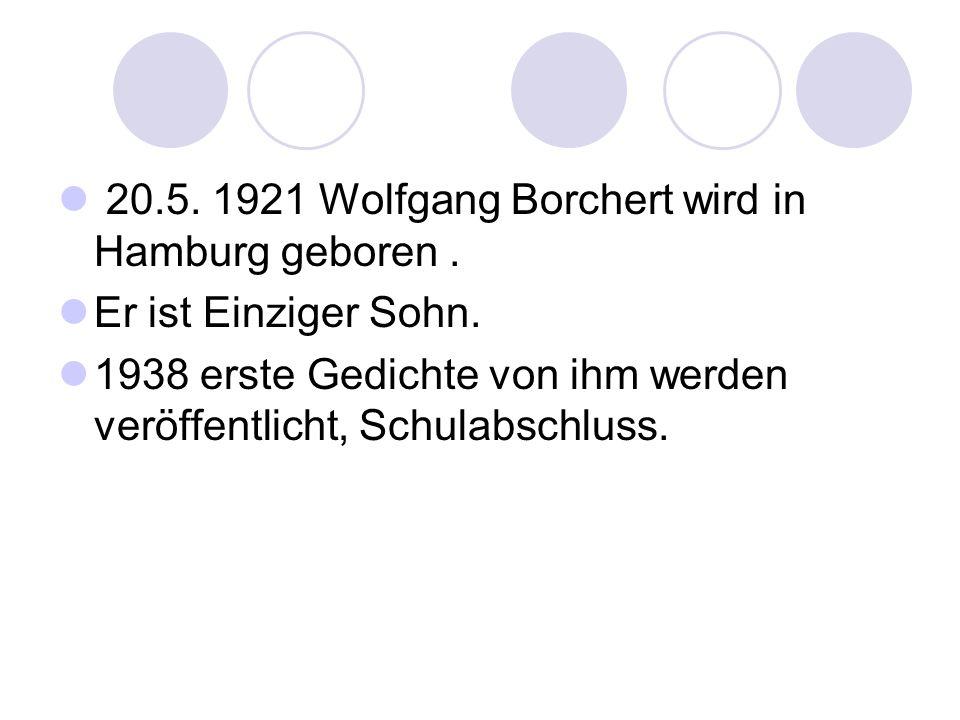20.5. 1921 Wolfgang Borchert wird in Hamburg geboren .