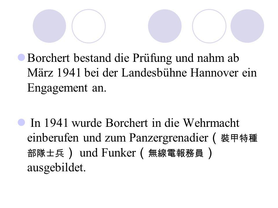Borchert bestand die Prüfung und nahm ab März 1941 bei der Landesbühne Hannover ein Engagement an.