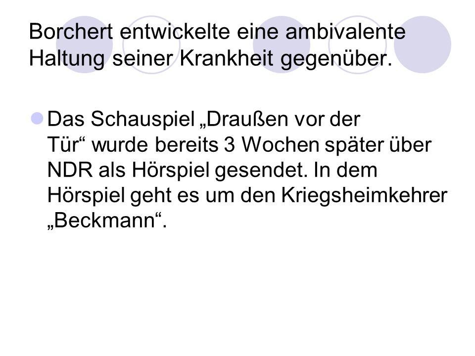 Borchert entwickelte eine ambivalente Haltung seiner Krankheit gegenüber.
