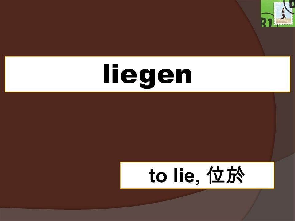 liegen to lie, 位於