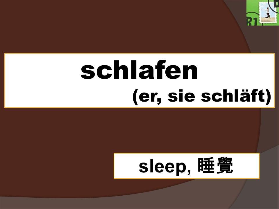 schlafen (er, sie schläft) sleep, 睡覺
