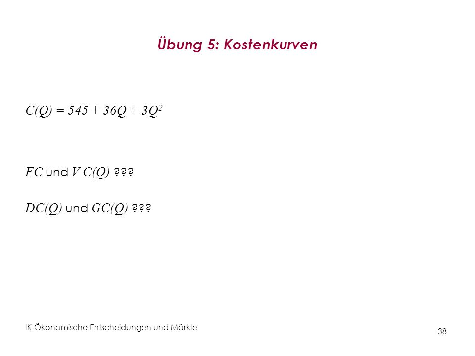 Übung 5: Kostenkurven C(Q) = 545 + 36Q + 3Q2 FC und V C(Q)