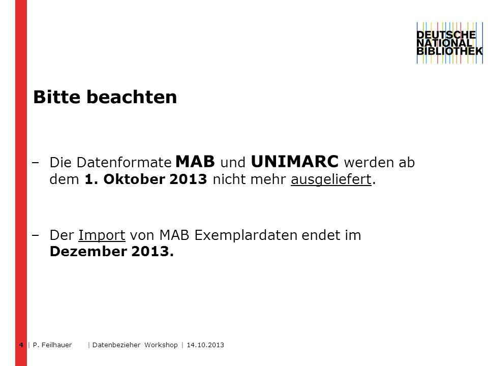 4 Bitte beachten. Die Datenformate MAB und UNIMARC werden ab dem 1. Oktober 2013 nicht mehr ausgeliefert.