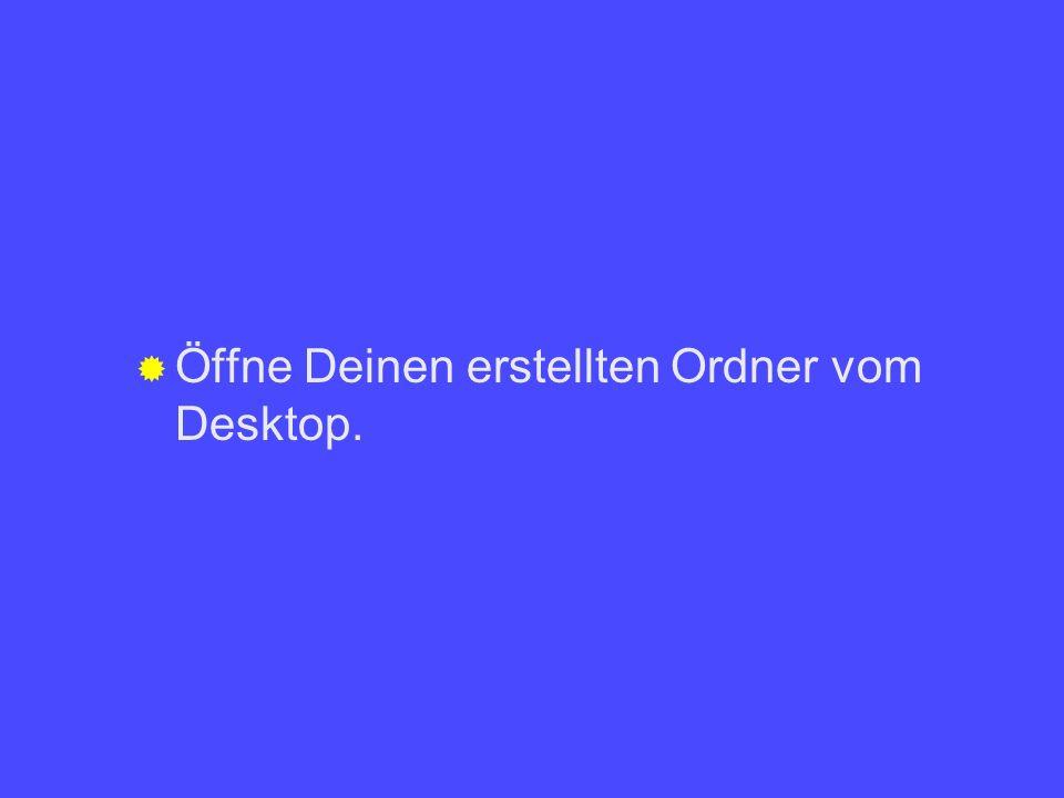 Öffne Deinen erstellten Ordner vom Desktop.