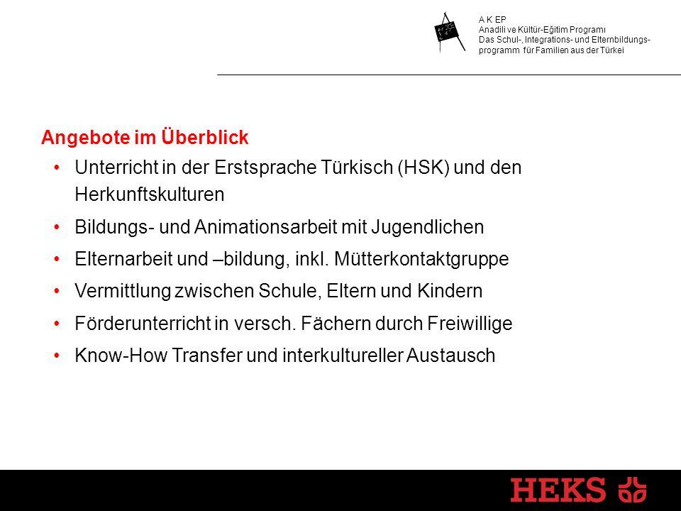 Angebote im Überblick Unterricht in der Erstsprache Türkisch (HSK) und den Herkunftskulturen. Bildungs- und Animationsarbeit mit Jugendlichen.
