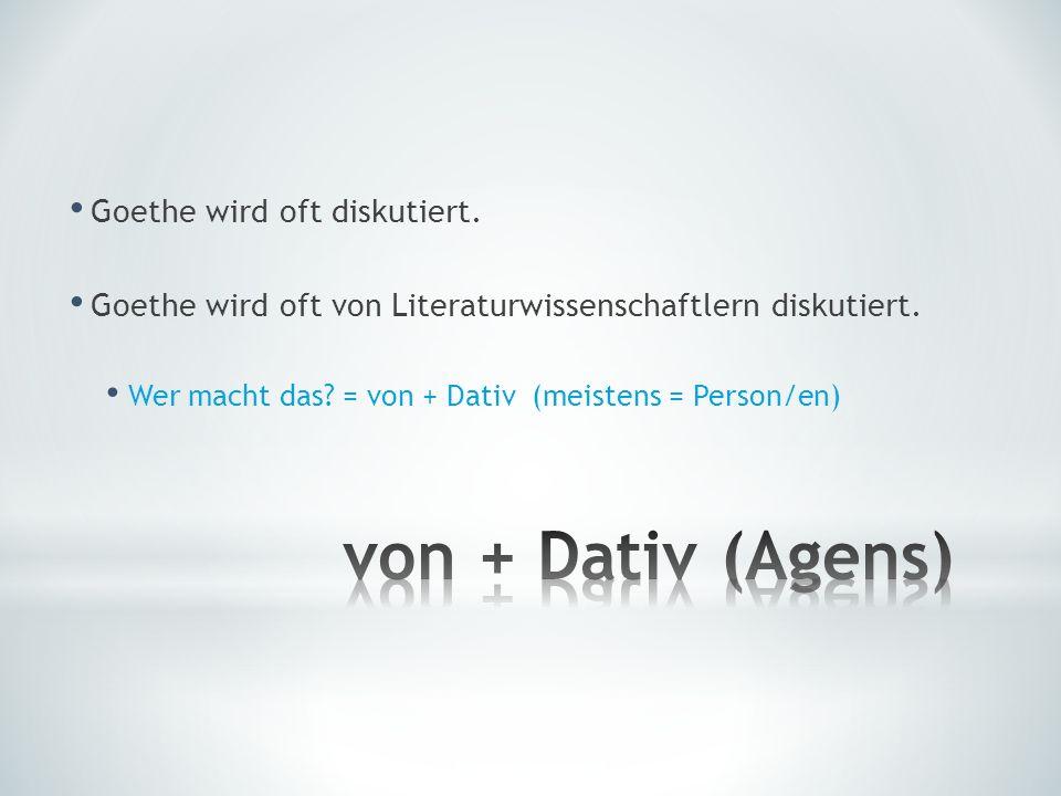 von + Dativ (Agens) Goethe wird oft diskutiert.