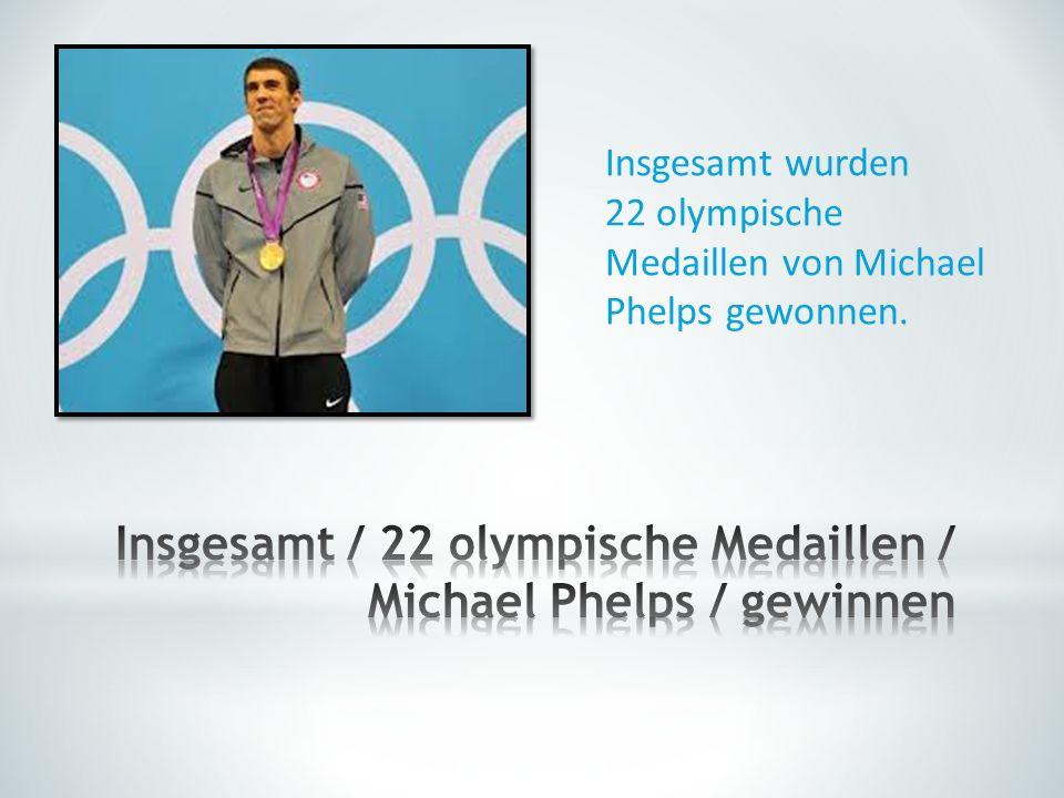 Insgesamt / 22 olympische Medaillen / Michael Phelps / gewinnen