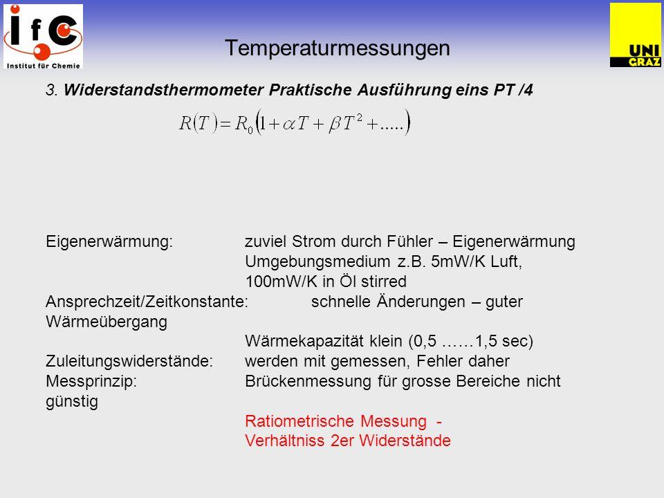 Temperaturmessungen 3. Widerstandsthermometer Praktische Ausführung eins PT /4. Eigenerwärmung: zuviel Strom durch Fühler – Eigenerwärmung.