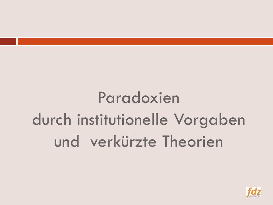 Paradoxien durch institutionelle Vorgaben und verkürzte Theorien