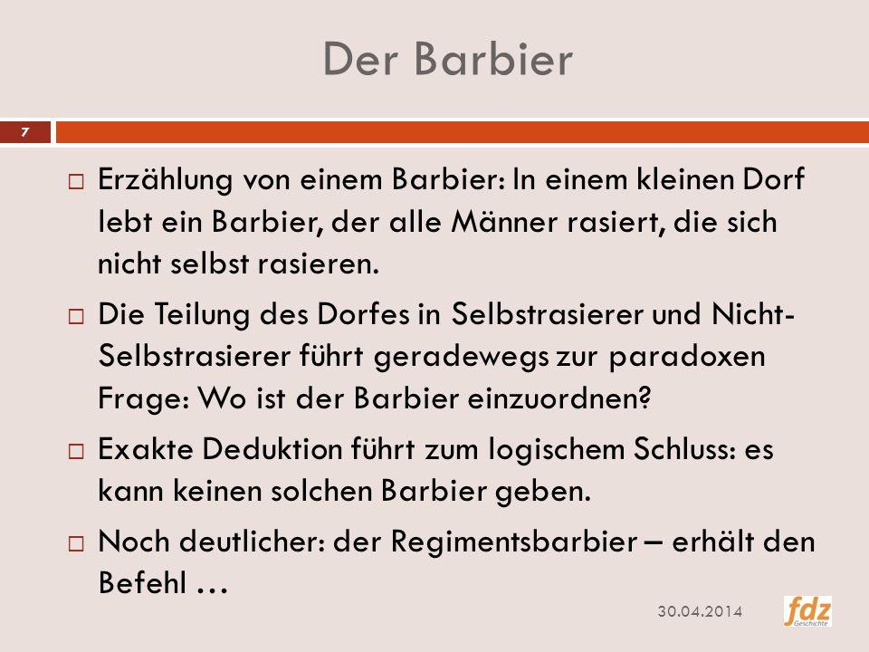 Der Barbier Erzählung von einem Barbier: In einem kleinen Dorf lebt ein Barbier, der alle Männer rasiert, die sich nicht selbst rasieren.
