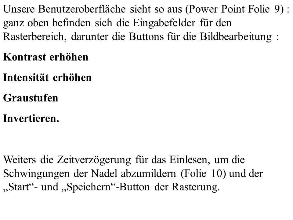 Unsere Benutzeroberfläche sieht so aus (Power Point Folie 9) : ganz oben befinden sich die Eingabefelder für den Rasterbereich, darunter die Buttons für die Bildbearbeitung :