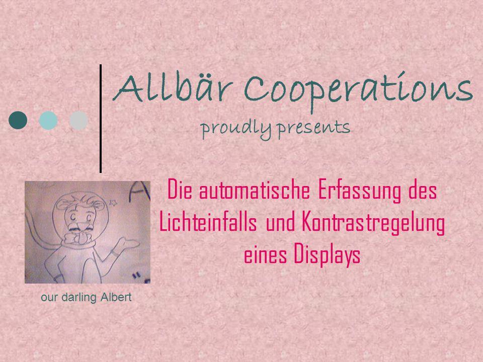Allbär Cooperations proudly presents. Die automatische Erfassung des Lichteinfalls und Kontrastregelung eines Displays.