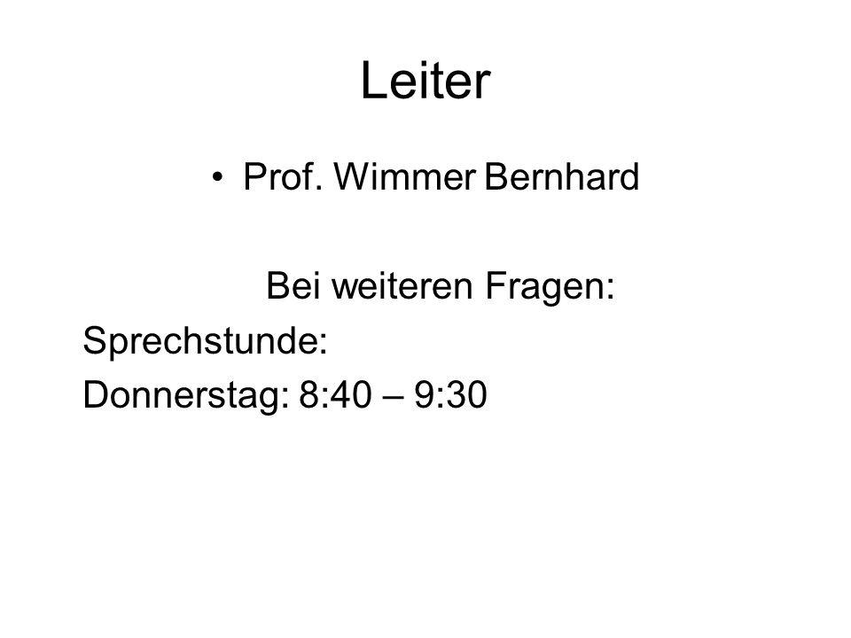 Leiter Prof. Wimmer Bernhard Bei weiteren Fragen: Sprechstunde: