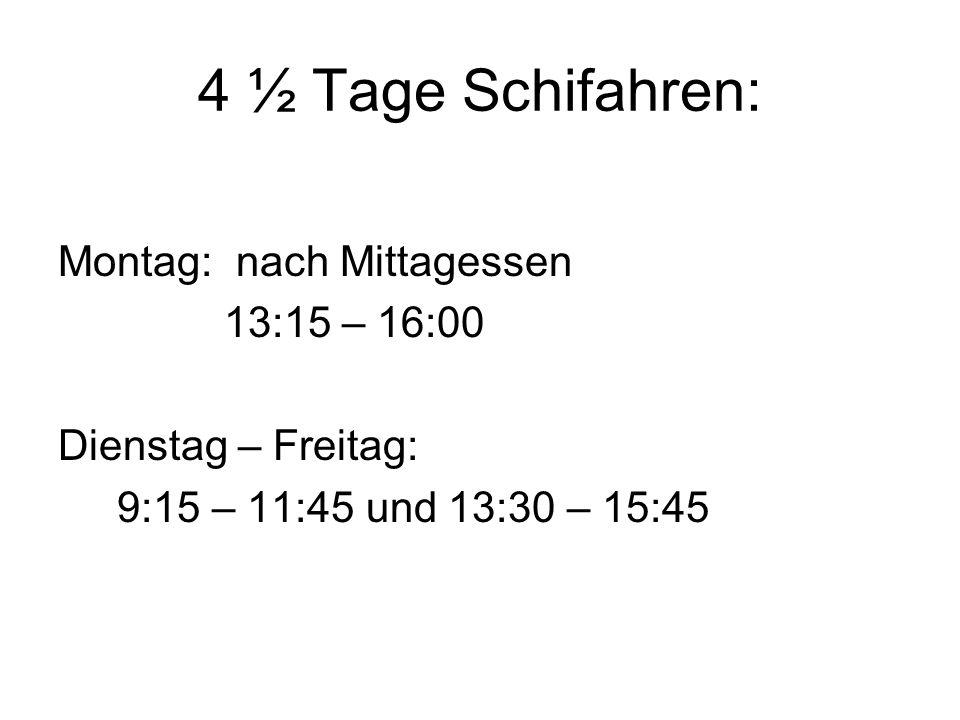 4 ½ Tage Schifahren: Montag: nach Mittagessen 13:15 – 16:00