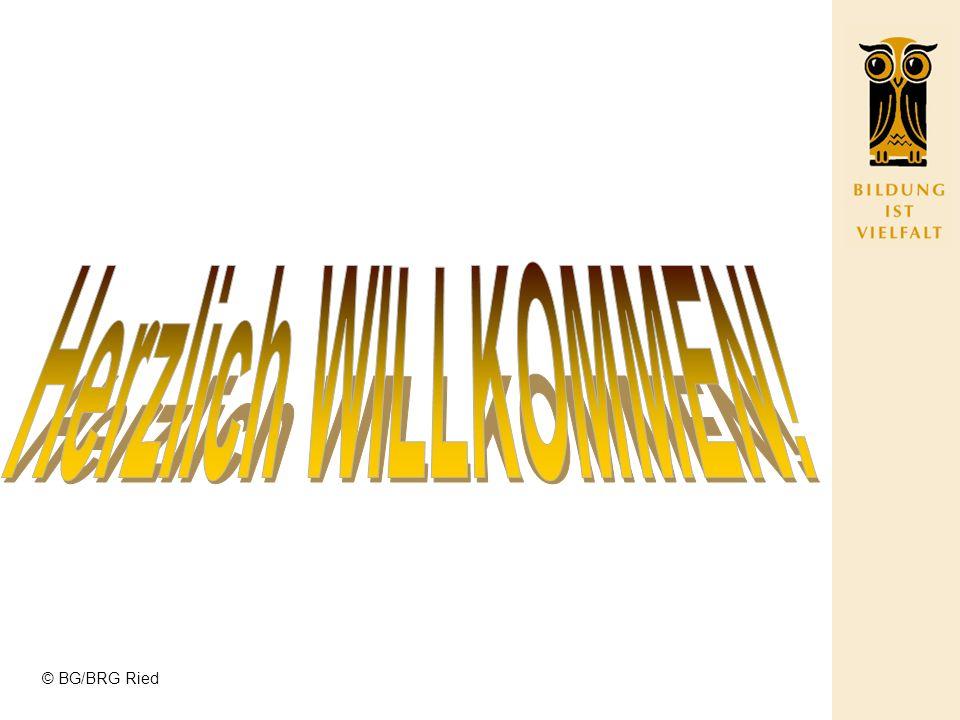 Herzlich WILLKOMMEN! © BG/BRG Ried