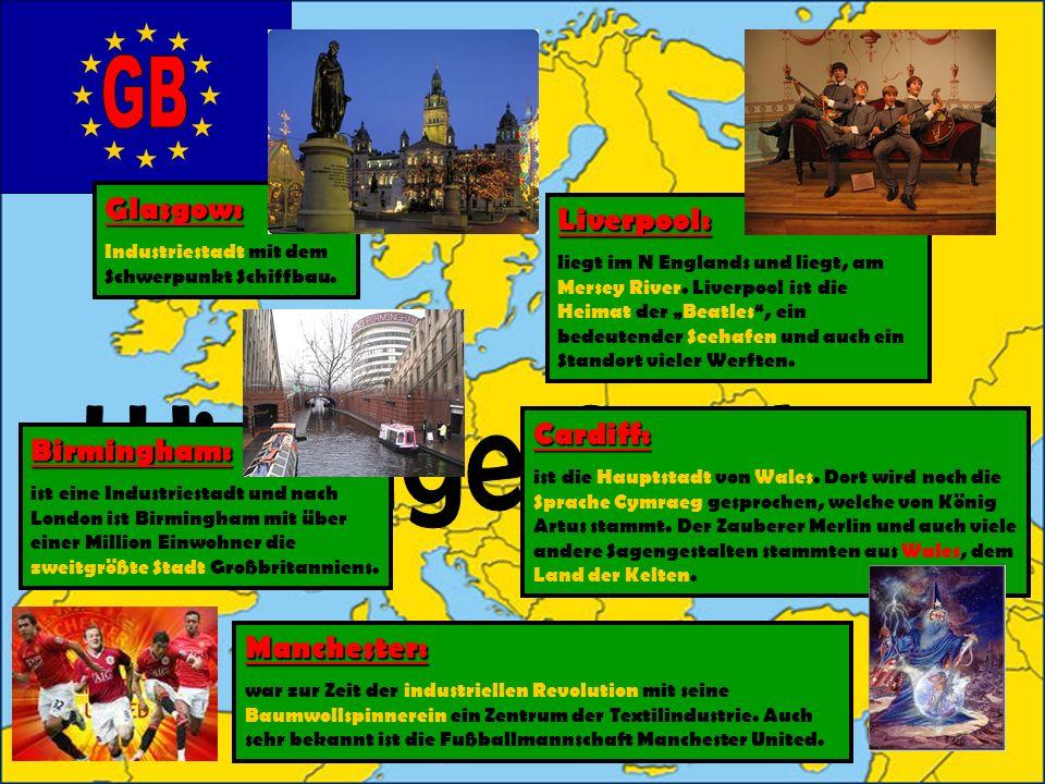 Wichtige Städte Glasgow: Liverpool: Cardiff: Birmingham: Manchester: