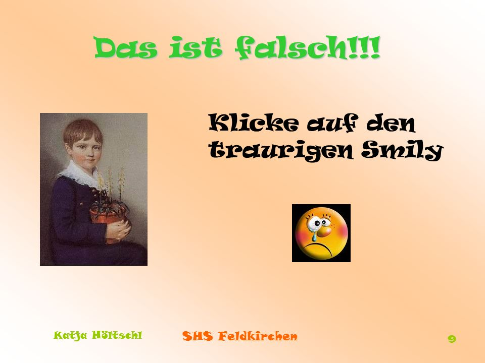 Das ist falsch!!! Klicke auf den traurigen Smily Katja Höltschl