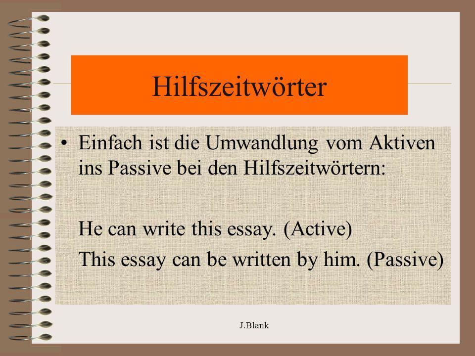 HilfszeitwörterEinfach ist die Umwandlung vom Aktiven ins Passive bei den Hilfszeitwörtern: He can write this essay. (Active)