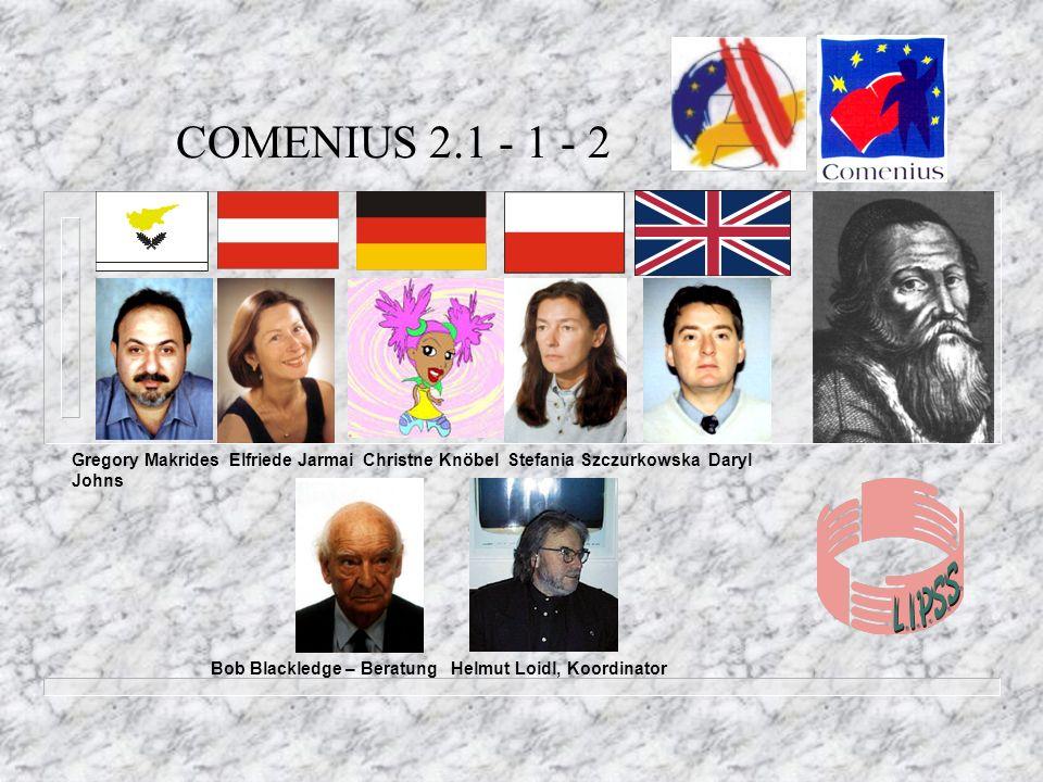 COMENIUS 2.1 - 1 - 2 Gregory Makrides Elfriede Jarmai Christne Knöbel Stefania Szczurkowska Daryl Johns.