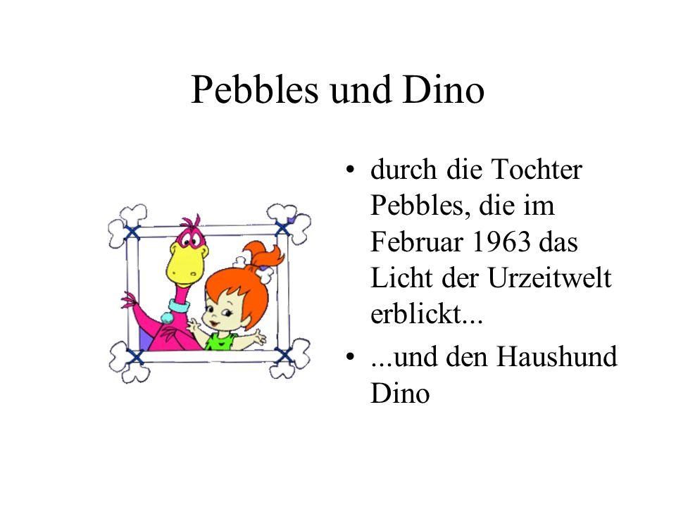 Pebbles und Dino durch die Tochter Pebbles, die im Februar 1963 das Licht der Urzeitwelt erblickt...