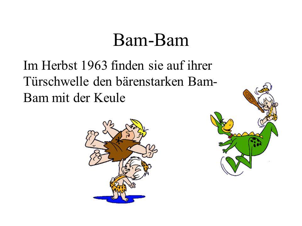 Bam-Bam Im Herbst 1963 finden sie auf ihrer Türschwelle den bärenstarken Bam-Bam mit der Keule