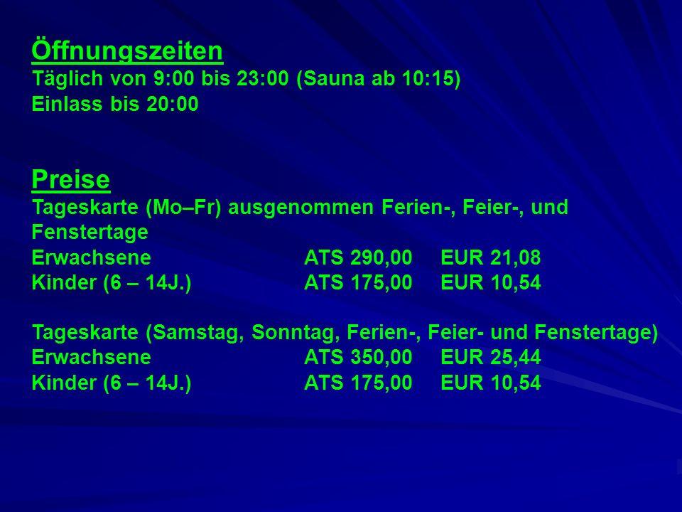 Öffnungszeiten Preise Täglich von 9:00 bis 23:00 (Sauna ab 10:15)