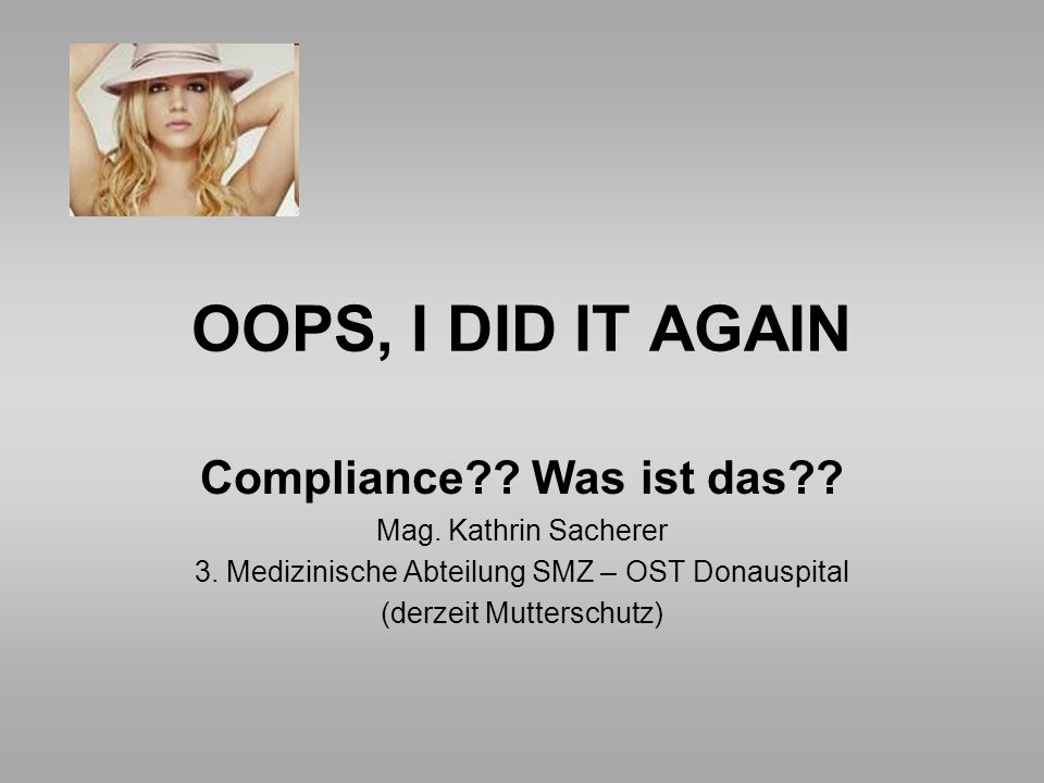 OOPS, I DID IT AGAIN Compliance Was ist das Mag. Kathrin Sacherer