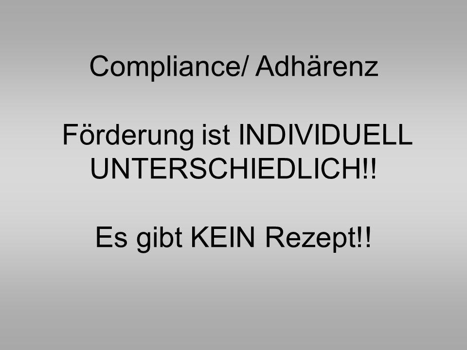 Compliance/ Adhärenz Förderung ist INDIVIDUELL UNTERSCHIEDLICH