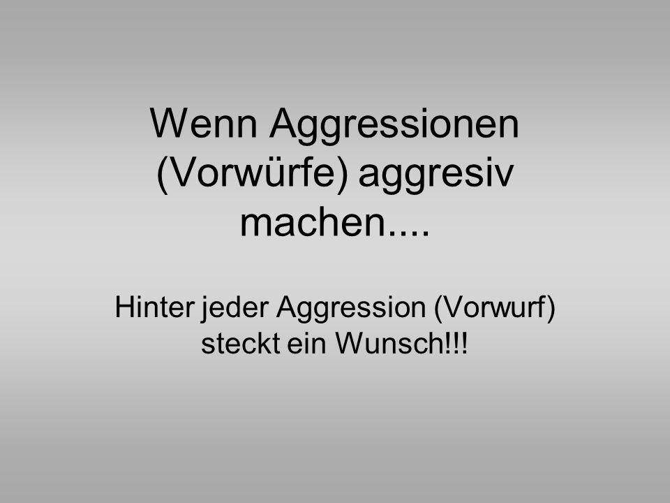 Wenn Aggressionen (Vorwürfe) aggresiv machen....