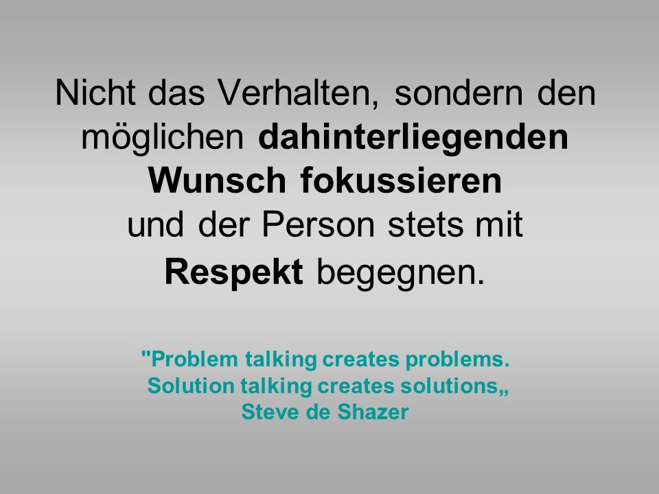 Problem talking creates problems. Solution talking creates solutions""