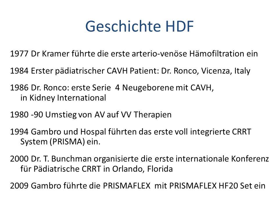 Geschichte HDF 1977 Dr Kramer führte die erste arterio-venöse Hämofiltration ein. 1984 Erster pädiatrischer CAVH Patient: Dr. Ronco, Vicenza, Italy.