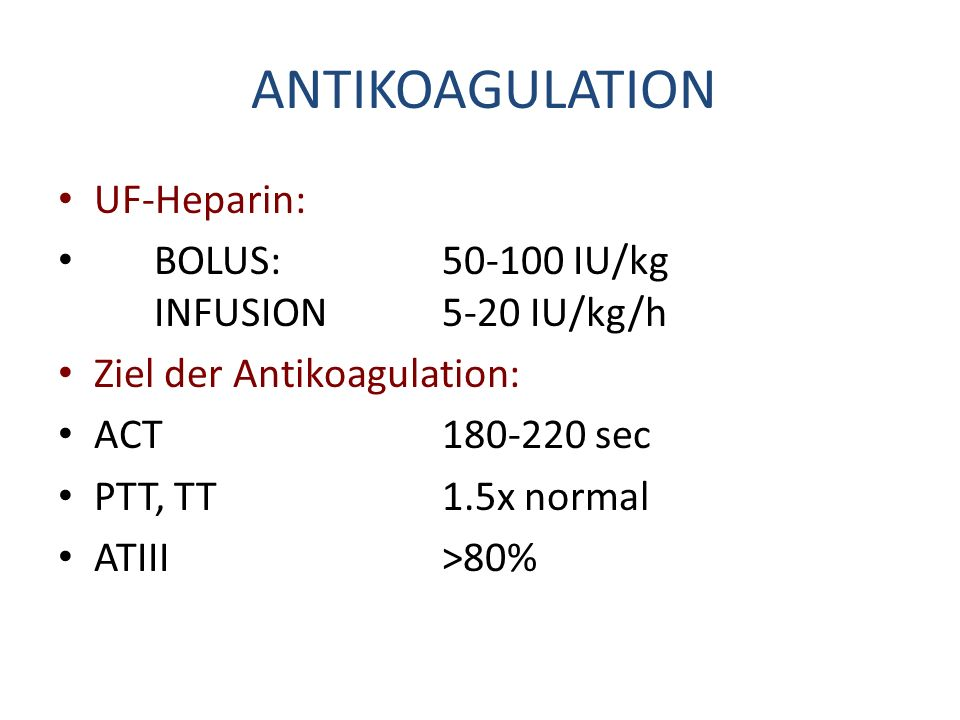 ANTIKOAGULATION UF-Heparin: BOLUS: 50-100 IU/kg INFUSION 5-20 IU/kg/h