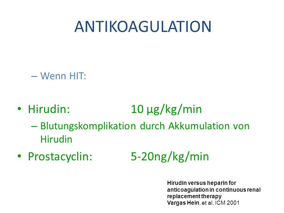 ANTIKOAGULATION Hirudin: 10 µg/kg/min Prostacyclin: 5-20ng/kg/min