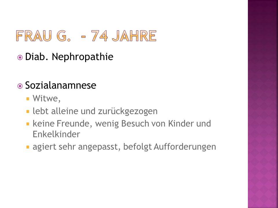 Frau G. - 74 Jahre Diab. Nephropathie Sozialanamnese Witwe,