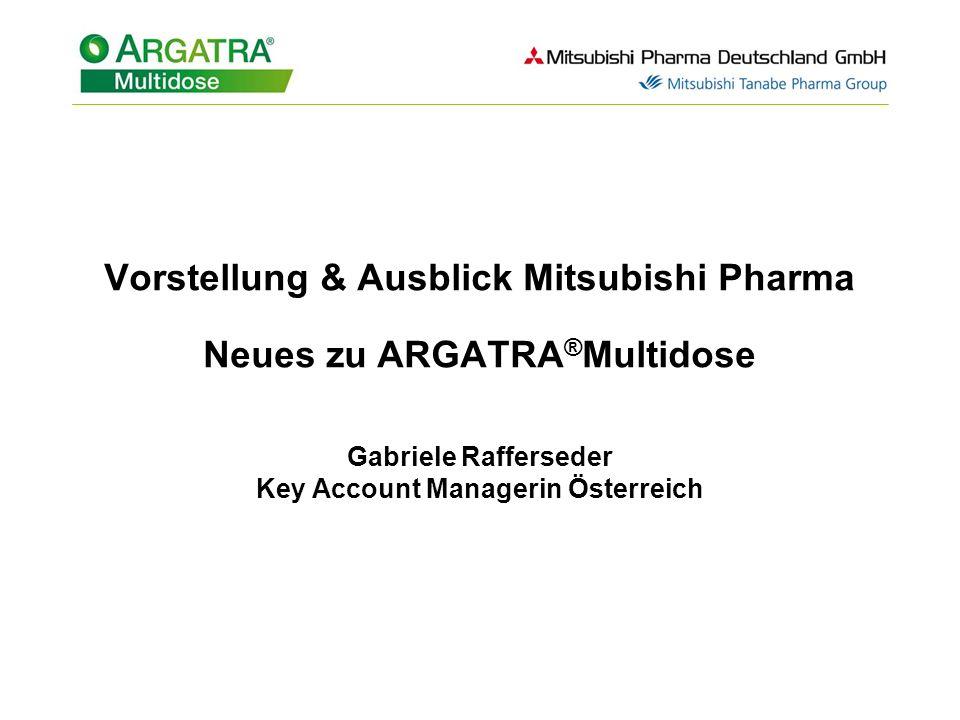 Vorstellung & Ausblick Mitsubishi Pharma Neues zu ARGATRA®Multidose Gabriele Rafferseder Key Account Managerin Österreich