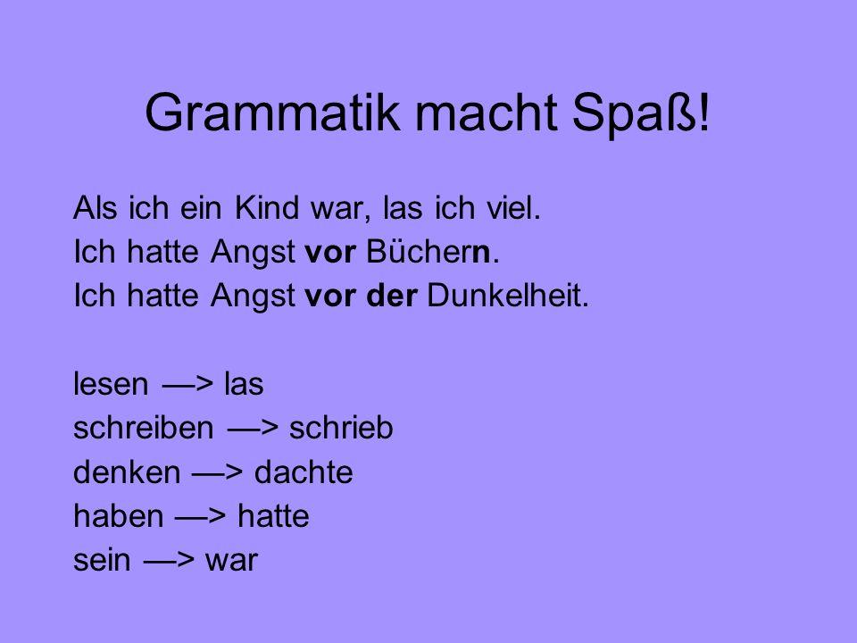 Grammatik macht Spaß! Als ich ein Kind war, las ich viel.