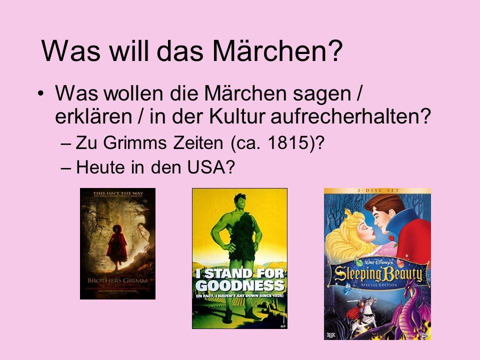 Was will das Märchen Was wollen die Märchen sagen / erklären / in der Kultur aufrecherhalten Zu Grimms Zeiten (ca. 1815)