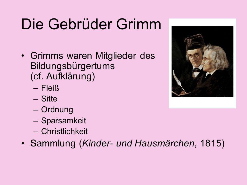 Die Gebrüder Grimm Grimms waren Mitglieder des Bildungsbürgertums (cf. Aufklärung) Fleiß. Sitte.