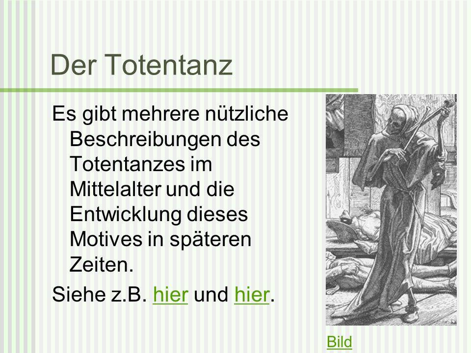 Der Totentanz Es gibt mehrere nützliche Beschreibungen des Totentanzes im Mittelalter und die Entwicklung dieses Motives in späteren Zeiten.