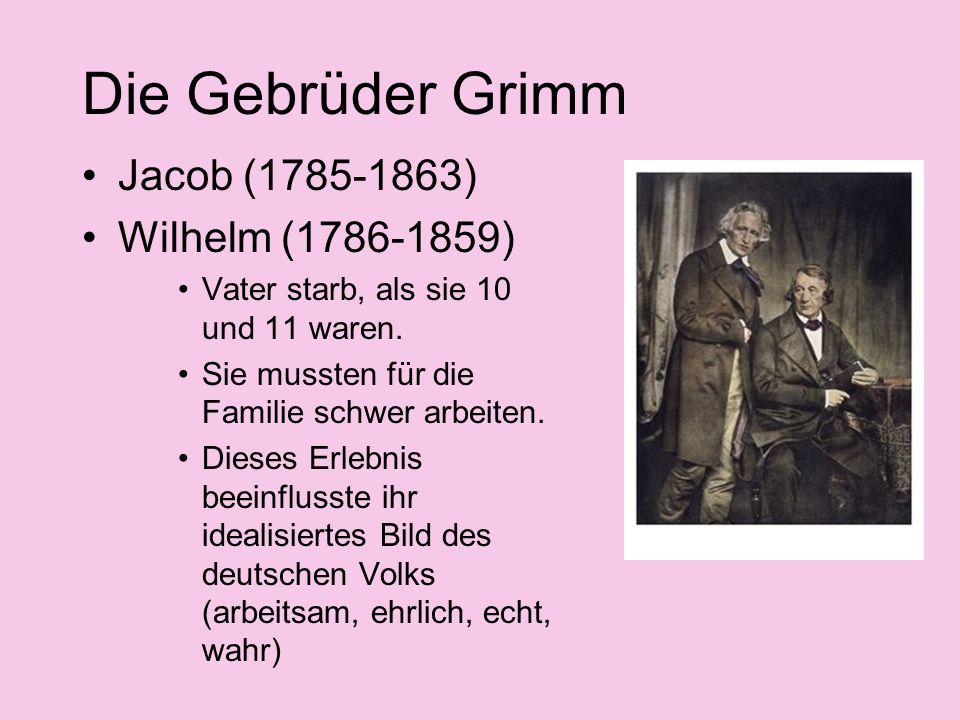 Die Gebrüder Grimm Jacob (1785-1863) Wilhelm (1786-1859)