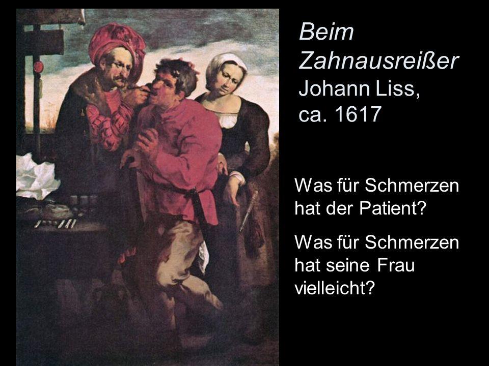 Beim Zahnausreißer Johann Liss, ca. 1617
