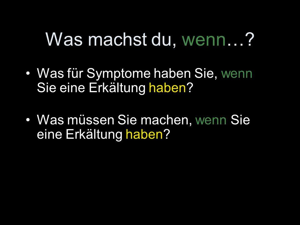 Was machst du, wenn…. Was für Symptome haben Sie, wenn Sie eine Erkältung haben.