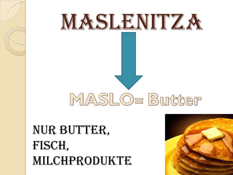 Maslenitza MASLO= Butter Nur Butter, Fisch, Milchprodukte