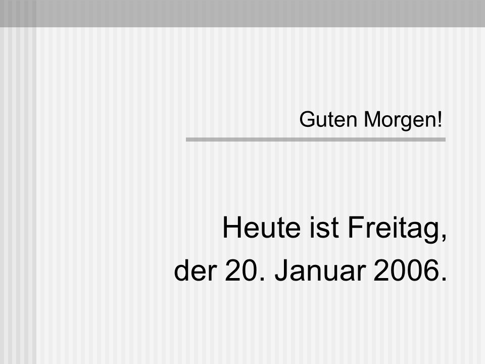 Heute ist Freitag, der 20. Januar 2006.